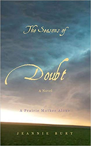 The Seasons of Doubt: A Prairie Mother Alone by  Jeannie Burt